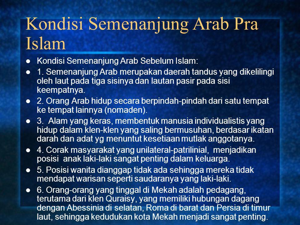 Kondisi Semenanjung Arab Pra Islam Kondisi Semenanjung Arab Sebelum Islam: 1. Semenanjung Arab merupakan daerah tandus yang dikelilingi oleh laut pada