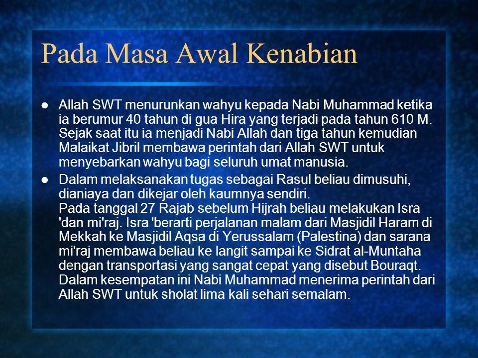 Pada Masa Awal Kenabian Allah SWT menurunkan wahyu kepada Nabi Muhammad ketika ia berumur 40 tahun di gua Hira yang terjadi pada tahun 610 M. Sejak sa