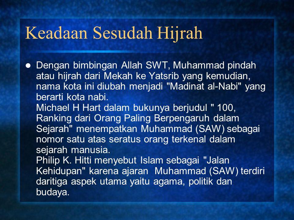 Keadaan Sesudah Hijrah Dengan bimbingan Allah SWT, Muhammad pindah atau hijrah dari Mekah ke Yatsrib yang kemudian, nama kota ini diubah menjadi