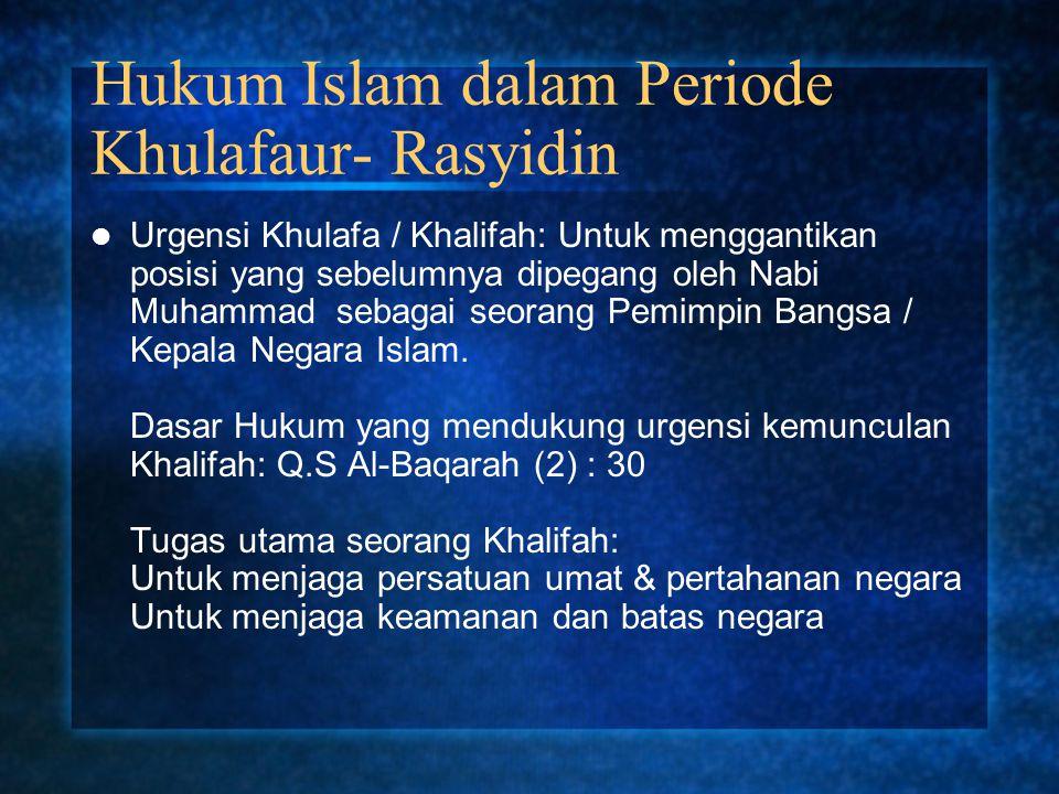 Hukum Islam dalam Periode Khulafaur- Rasyidin Urgensi Khulafa / Khalifah: Untuk menggantikan posisi yang sebelumnya dipegang oleh Nabi Muhammad sebaga