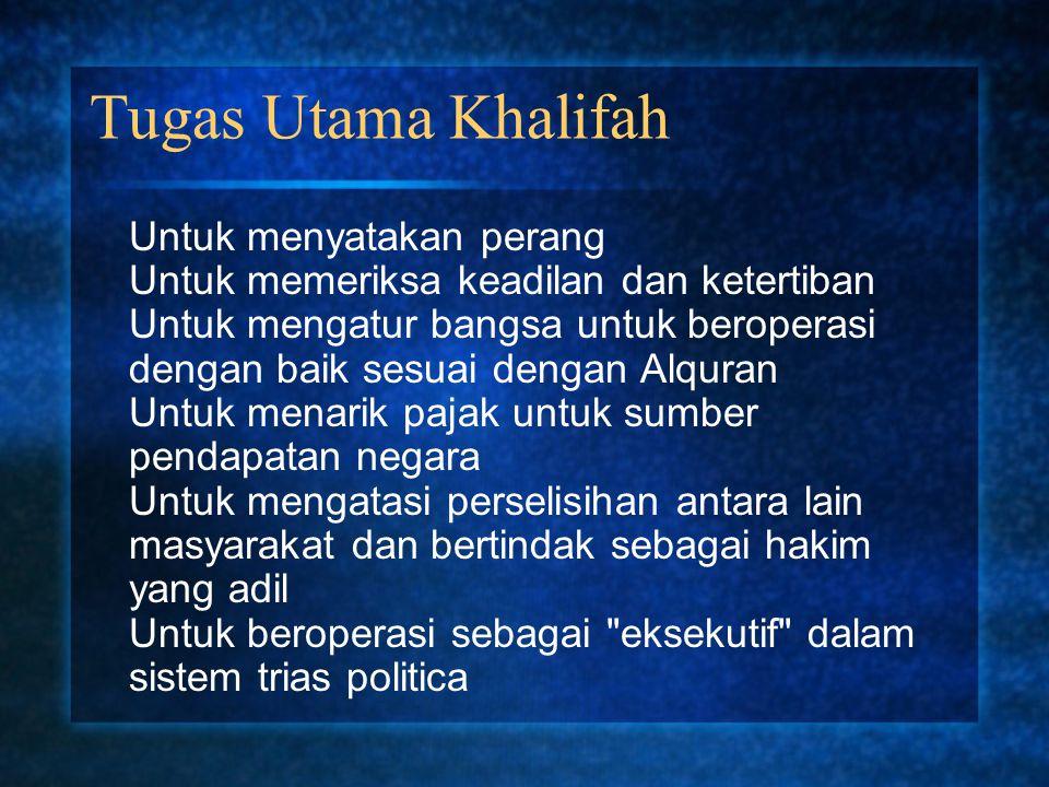Tugas Utama Khalifah Untuk menyatakan perang Untuk memeriksa keadilan dan ketertiban Untuk mengatur bangsa untuk beroperasi dengan baik sesuai dengan