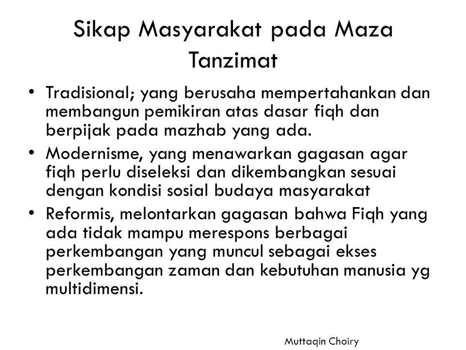 Sikap Masyarakat pada Maza Tanzimat Tradisional; yang berusaha mempertahankan dan membangun pemikiran atas dasar fiqh dan berpijak pada mazhab yang ad