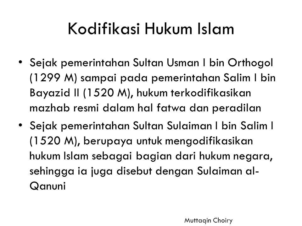 Kodifikasi Hukum Islam Sejak pemerintahan Sultan Usman I bin Orthogol (1299 M) sampai pada pemerintahan Salim I bin Bayazid II (1520 M), hukum terkodi