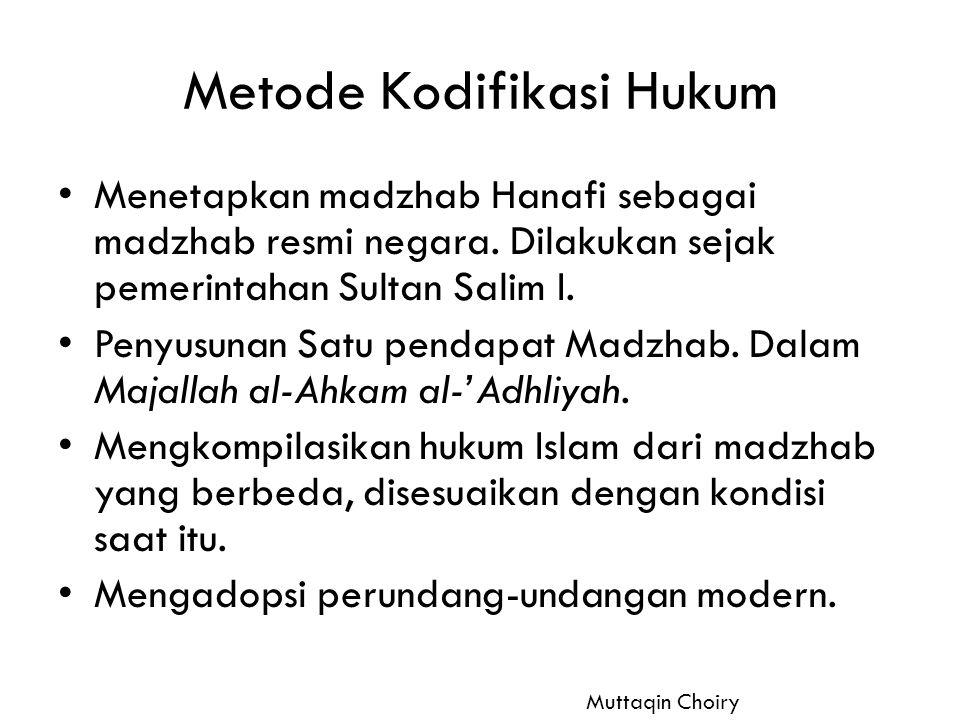 Metode Kodifikasi Hukum Menetapkan madzhab Hanafi sebagai madzhab resmi negara. Dilakukan sejak pemerintahan Sultan Salim I. Penyusunan Satu pendapat