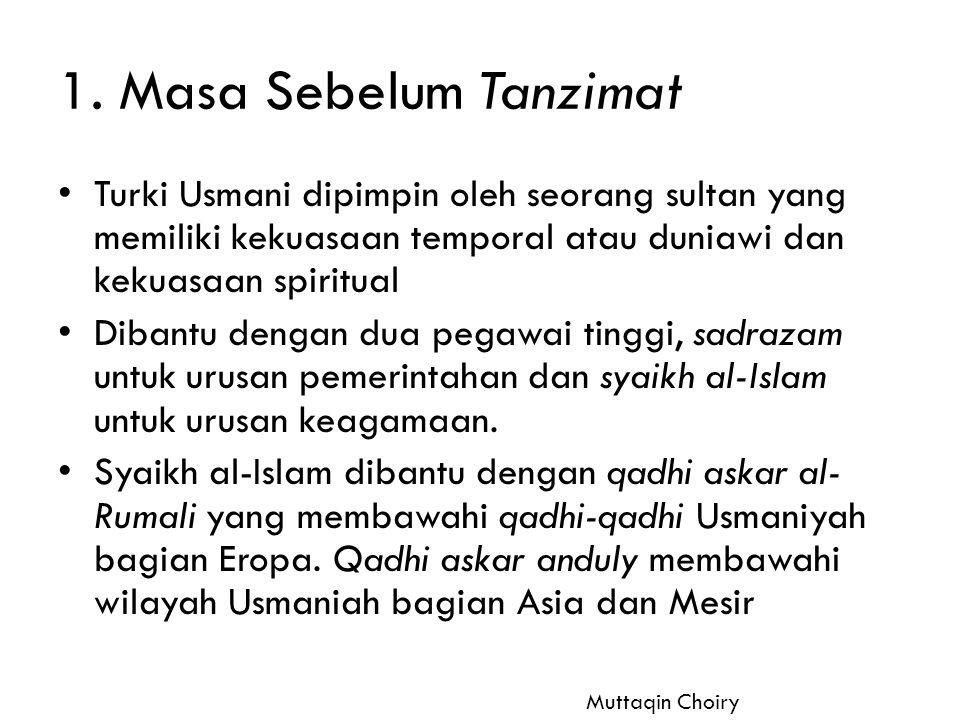 1. Masa Sebelum Tanzimat Turki Usmani dipimpin oleh seorang sultan yang memiliki kekuasaan temporal atau duniawi dan kekuasaan spiritual Dibantu denga