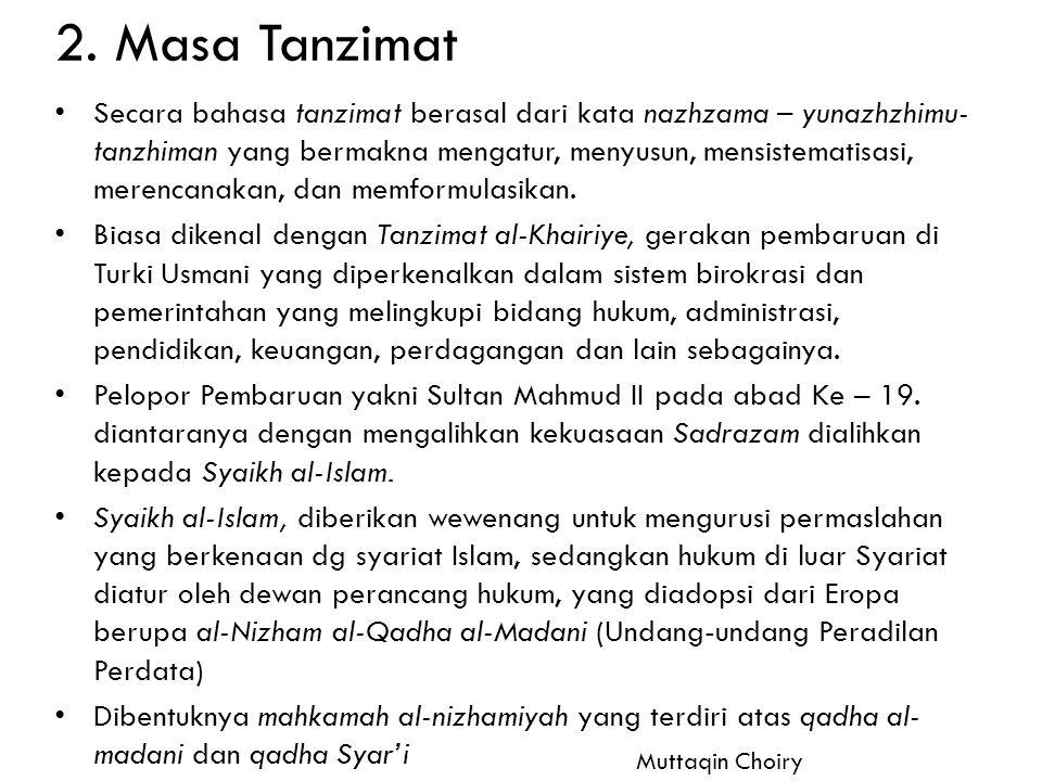 2. Masa Tanzimat Secara bahasa tanzimat berasal dari kata nazhzama – yunazhzhimu- tanzhiman yang bermakna mengatur, menyusun, mensistematisasi, merenc