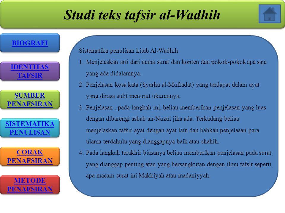 Studi teks tafsir al-Wadhih BIOGRAFI IDENTITAS TAFSIR IDENTITAS TAFSIR SISTEMATIKA PENULISAN SISTEMATIKA PENULISAN CORAK PENAFSIRAN CORAK PENAFSIRAN M
