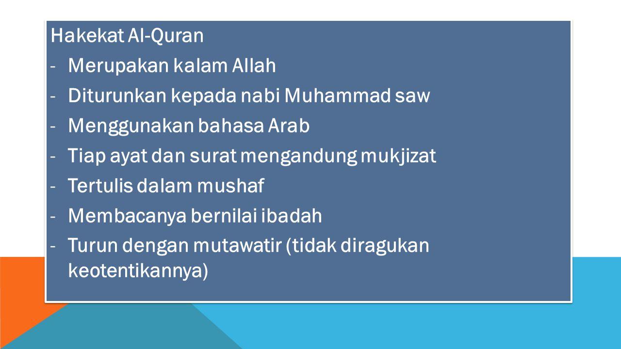 Hakekat Al-Quran -Merupakan kalam Allah -Diturunkan kepada nabi Muhammad saw -Menggunakan bahasa Arab -Tiap ayat dan surat mengandung mukjizat -Tertul