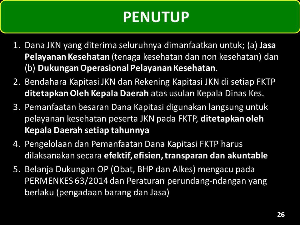 PENUTUP 26 1.Dana JKN yang diterima seluruhnya dimanfaatkan untuk; (a) Jasa Pelayanan Kesehatan (tenaga kesehatan dan non kesehatan) dan (b) Dukungan