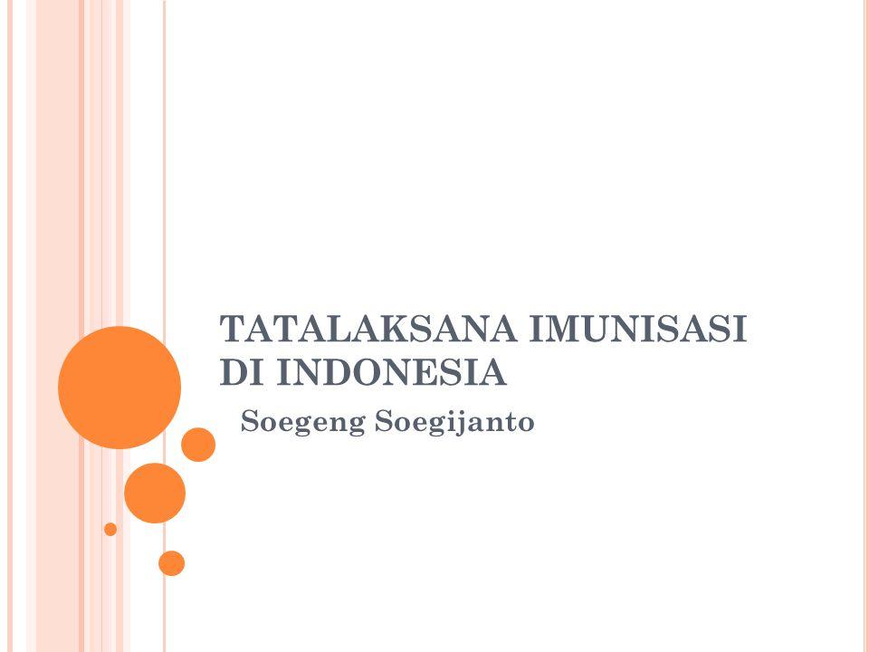 TATALAKSANA IMUNISASI DI INDONESIA Soegeng Soegijanto