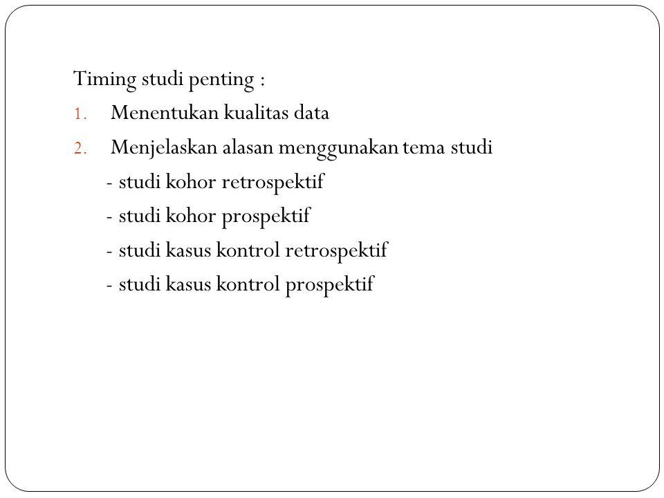 Timing studi penting : 1. Menentukan kualitas data 2. Menjelaskan alasan menggunakan tema studi - studi kohor retrospektif - studi kohor prospektif -