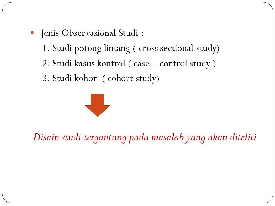  Jenis Observasional Studi : 1.Studi potong lintang ( cross sectional study) 2.