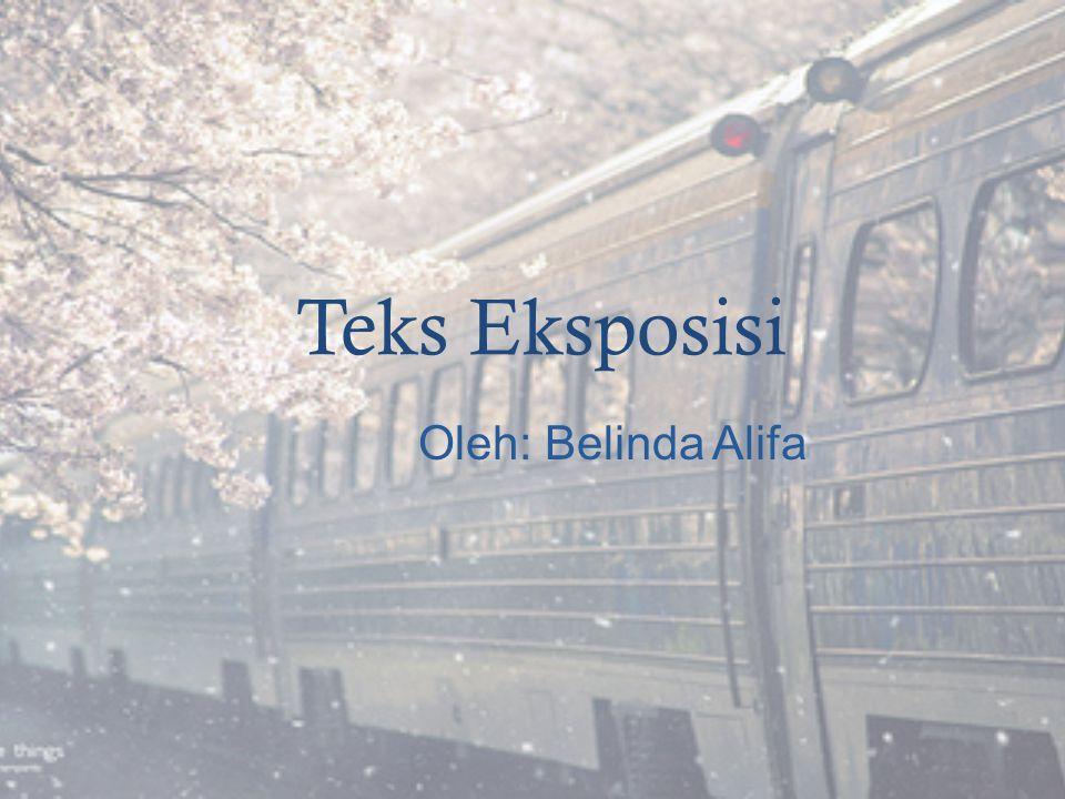 Teks Eksposisi Oleh: Belinda Alifa