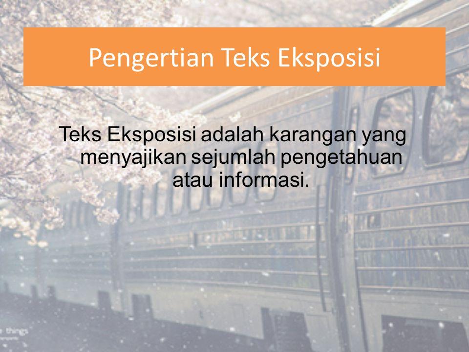 Pengertian Teks Eksposisi Teks Eksposisi adalah karangan yang menyajikan sejumlah pengetahuan atau informasi.
