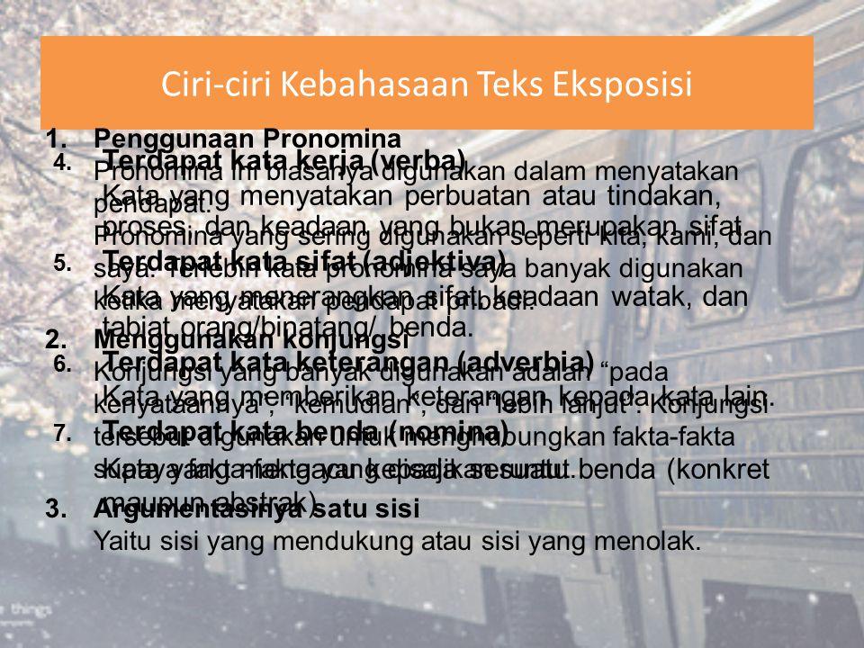 Ciri-ciri Kebahasaan Teks Eksposisi 1.Penggunaan Pronomina Pronomina ini biasanya digunakan dalam menyatakan pendapat. Pronomina yang sering digunakan