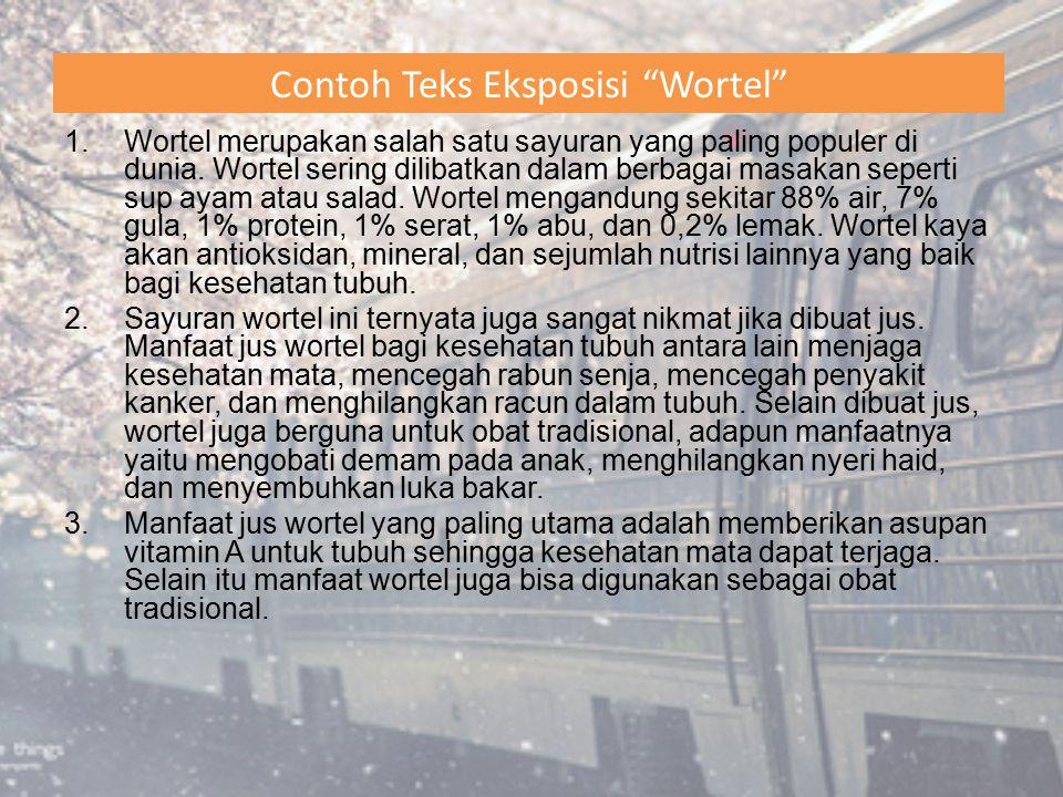 """Contoh Teks Eksposisi """"Wortel"""" 1.Wortel merupakan salah satu sayuran yang paling populer di dunia. Wortel sering dilibatkan dalam berbagai masakan sep"""