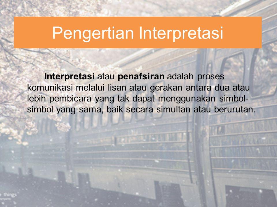 Pengertian Interpretasi Interpretasi atau penafsiran adalah proses komunikasi melalui lisan atau gerakan antara dua atau lebih pembicara yang tak dapa