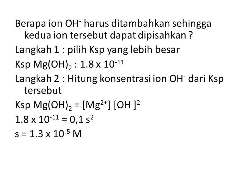 Berapa ion OH - harus ditambahkan sehingga kedua ion tersebut dapat dipisahkan .
