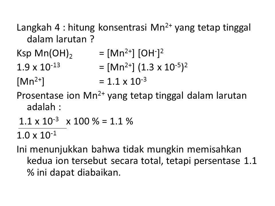 Langkah 4 : hitung konsentrasi Mn 2+ yang tetap tinggal dalam larutan .