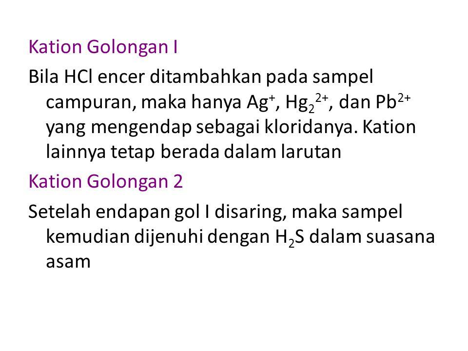 Kation Golongan I Bila HCl encer ditambahkan pada sampel campuran, maka hanya Ag +, Hg 2 2+, dan Pb 2+ yang mengendap sebagai kloridanya.