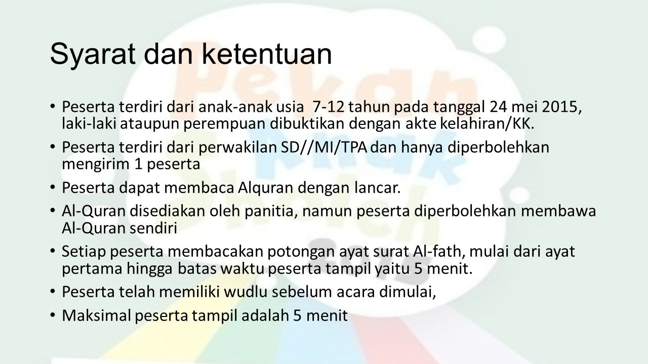 Syarat dan ketentuan Peserta terdiri dari anak-anak usia 7-12 tahun pada tanggal 24 mei 2015, laki-laki ataupun perempuan dibuktikan dengan akte kelahiran/KK.