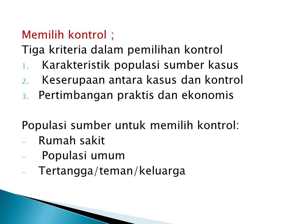 Memilih kontrol ; Tiga kriteria dalam pemilihan kontrol 1. Karakteristik populasi sumber kasus 2. Keserupaan antara kasus dan kontrol 3. Pertimbangan