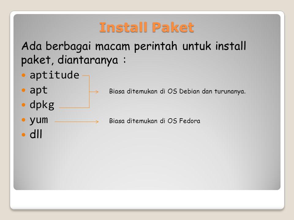 Install Paket Ada berbagai macam perintah untuk install paket, diantaranya : aptitude apt Biasa ditemukan di OS Debian dan turunanya.