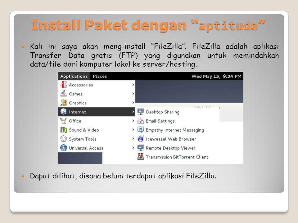 Install Paket dengan aptitude Kali ini saya akan meng-install FileZilla .