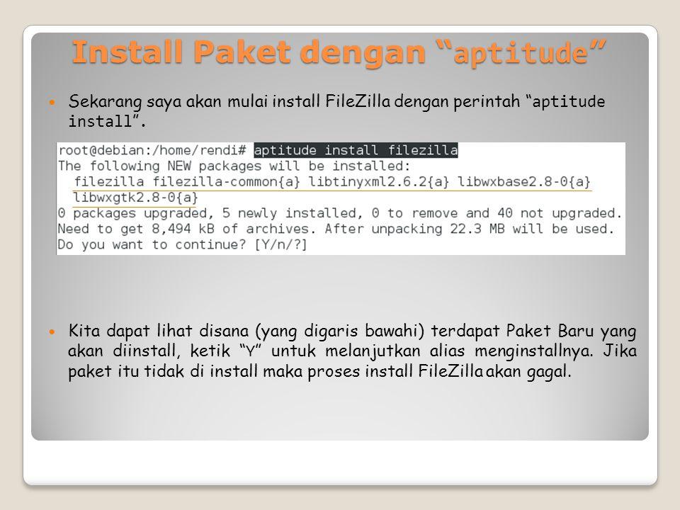 Install Paket dengan aptitude Sekarang saya akan mulai install FileZilla dengan perintah aptitude install .