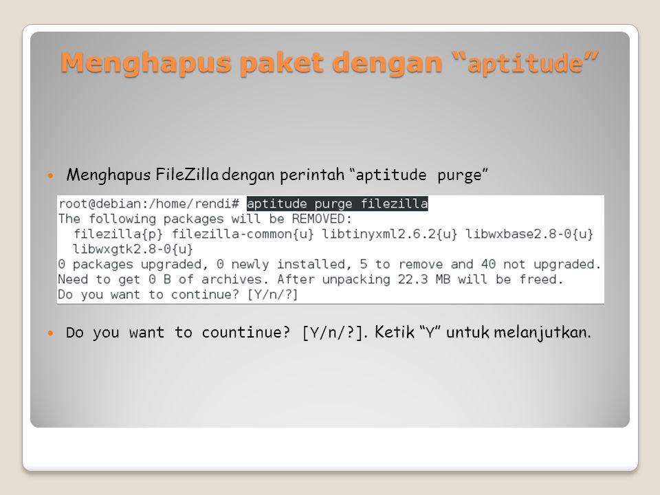 Menghapus paket dengan aptitude Menghapus FileZilla dengan perintah aptitude purge Do you want to countinue.
