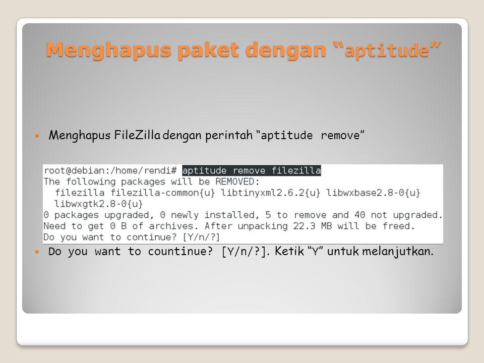 Menghapus paket dengan aptitude Menghapus FileZilla dengan perintah aptitude remove Do you want to countinue.