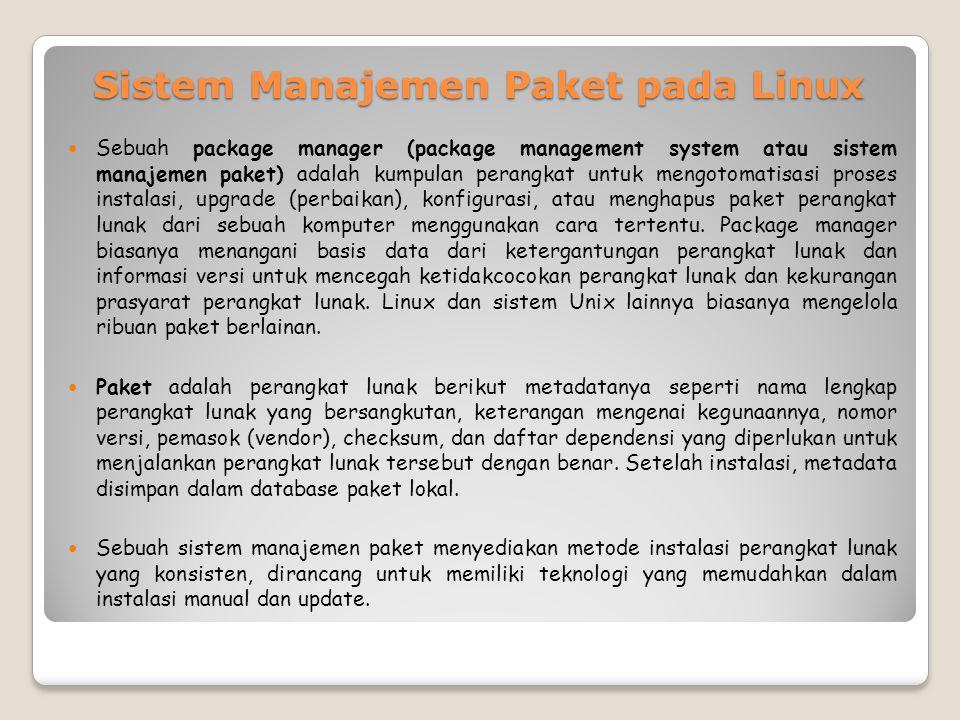 Sistem Manajemen Paket pada Linux Sebuah package manager (package management system atau sistem manajemen paket) adalah kumpulan perangkat untuk mengotomatisasi proses instalasi, upgrade (perbaikan), konfigurasi, atau menghapus paket perangkat lunak dari sebuah komputer menggunakan cara tertentu.