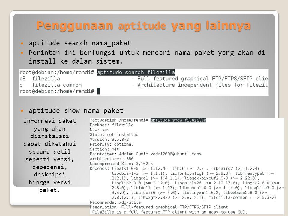 Penggunaan aptitude yang lainnya aptitude search nama_paket Perintah ini berfungsi untuk mencari nama paket yang akan di install ke dalam sistem.