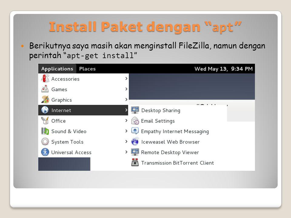 Install Paket dengan apt Berikutnya saya masih akan menginstall FileZilla, namun dengan perintah apt-get install