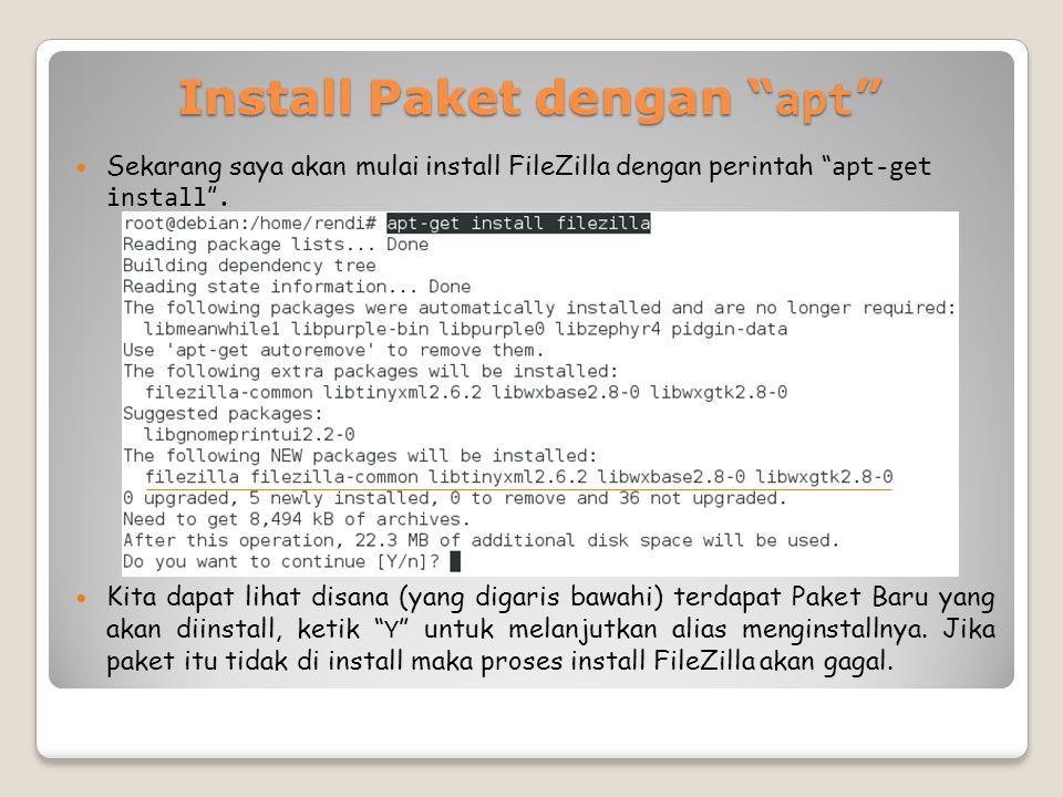 Install Paket dengan apt Sekarang saya akan mulai install FileZilla dengan perintah apt-get install .