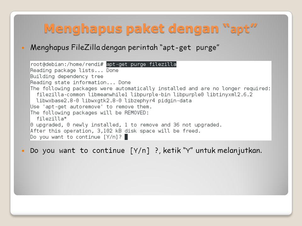 Menghapus paket dengan apt Menghapus FileZilla dengan perintah apt-get purge Do you want to continue [Y/n] ?, ketik Y untuk melanjutkan.