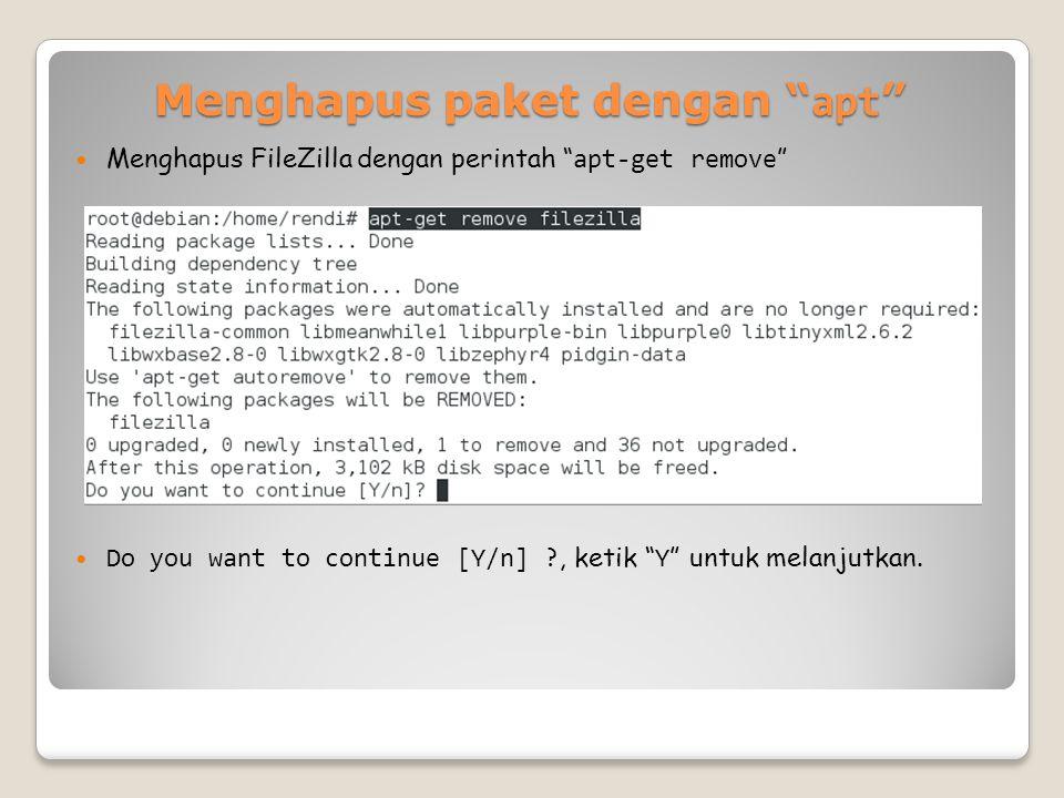 Menghapus paket dengan apt Menghapus FileZilla dengan perintah apt-get remove Do you want to continue [Y/n] ?, ketik Y untuk melanjutkan.