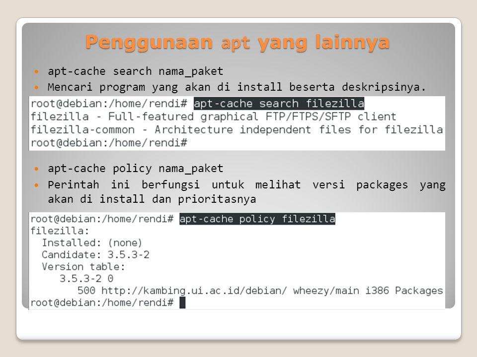 Penggunaan apt yang lainnya apt-cache search nama_paket Mencari program yang akan di install beserta deskripsinya.