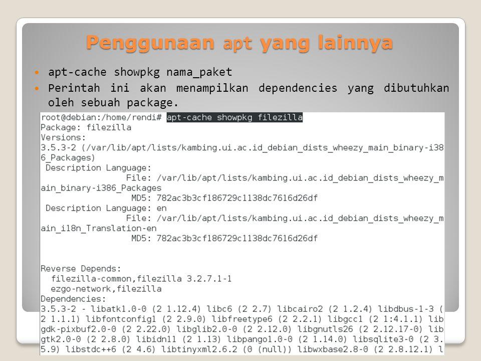 Penggunaan apt yang lainnya apt-cache showpkg nama_paket Perintah ini akan menampilkan dependencies yang dibutuhkan oleh sebuah package.