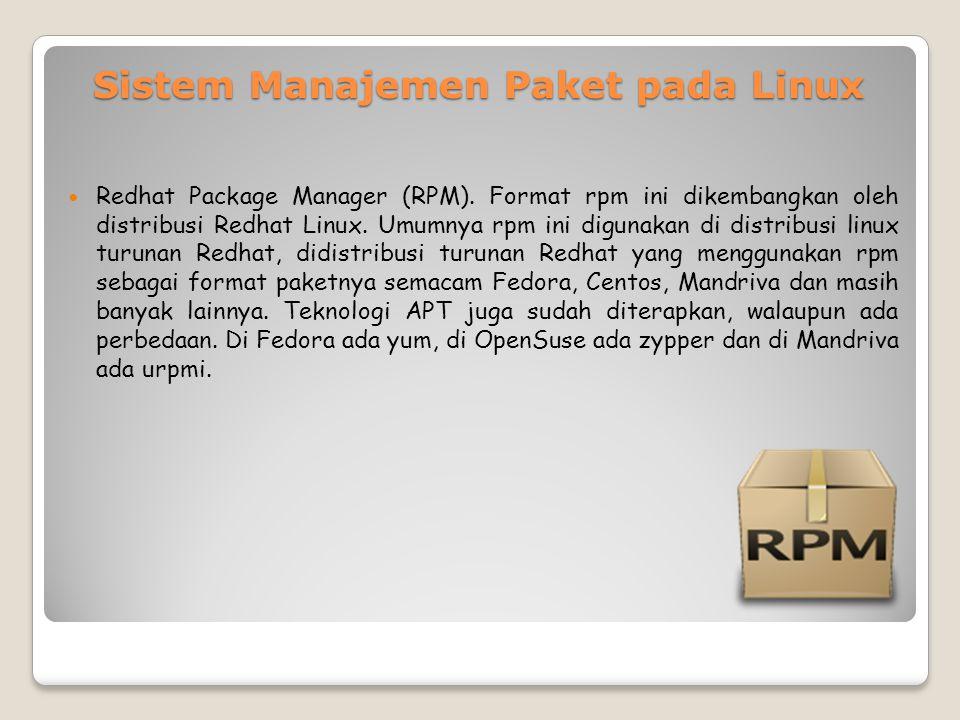 Sistem Manajemen Paket pada Linux Redhat Package Manager (RPM).