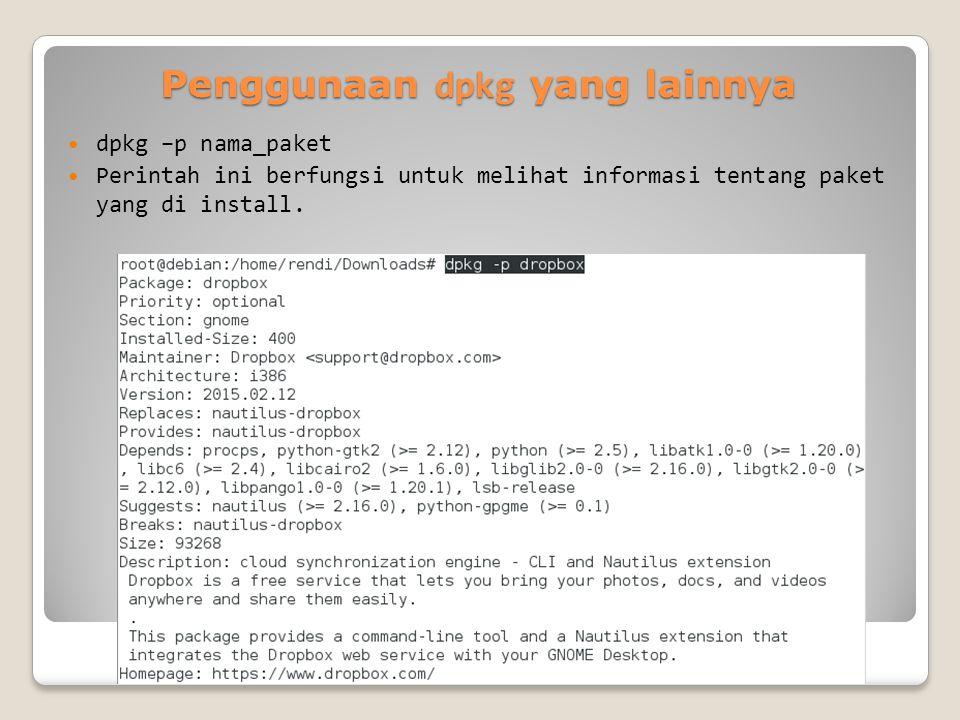 Penggunaan dpkg yang lainnya dpkg –p nama_paket Perintah ini berfungsi untuk melihat informasi tentang paket yang di install.