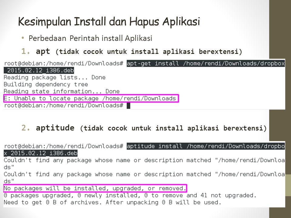 Kesimpulan Install dan Hapus Aplikasi Perbedaan Perintah install Aplikasi 1.apt (tidak cocok untuk install aplikasi berextensi) 2.aptitude (tidak cocok untuk install aplikasi berextensi)