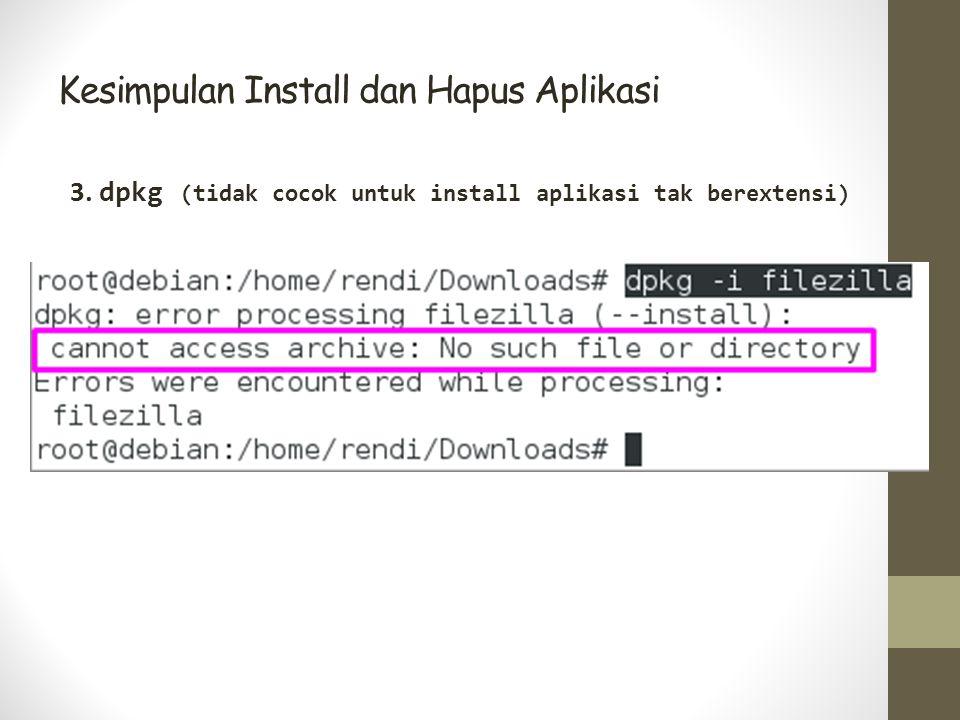 Kesimpulan Install dan Hapus Aplikasi 3. dpkg (tidak cocok untuk install aplikasi tak berextensi)