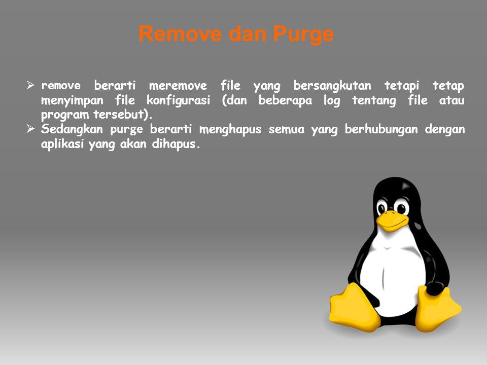  remove berarti meremove file yang bersangkutan tetapi tetap menyimpan file konfigurasi (dan beberapa log tentang file atau program tersebut).