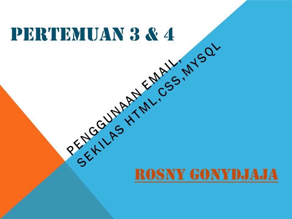ROSNY GONYDJAJA PENGGUNAAN EMAIL, SEKILAS HTML,CSS,MYSQL PERTEMUAN 3 & 4