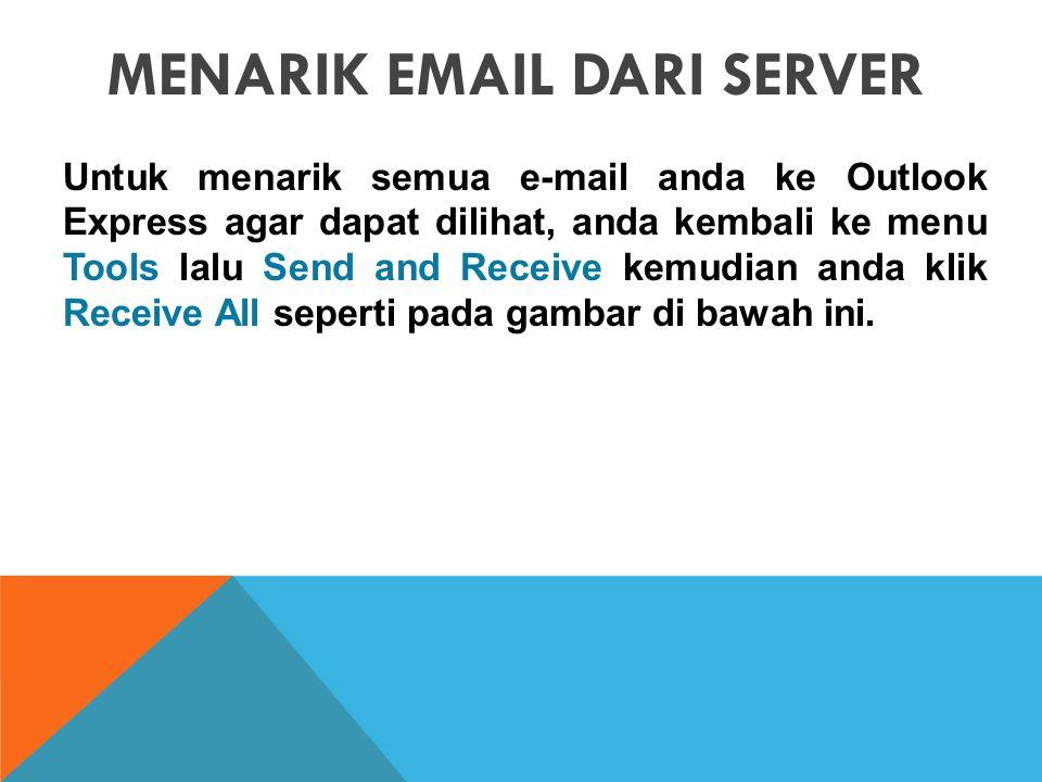 MENARIK EMAIL DARI SERVER Untuk menarik semua e-mail anda ke Outlook Express agar dapat dilihat, anda kembali ke menu Tools lalu Send and Receive kemudian anda klik Receive All seperti pada gambar di bawah ini.