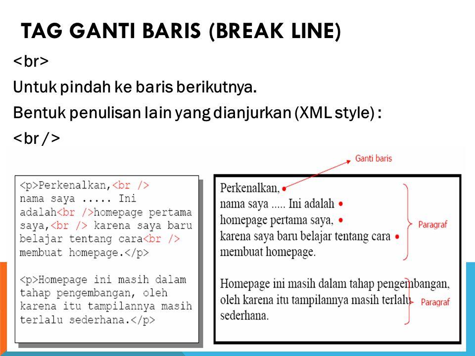 TAG GANTI BARIS (BREAK LINE) Untuk pindah ke baris berikutnya.