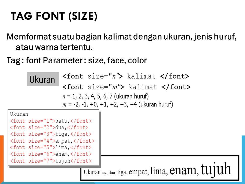 TAG FONT (SIZE) Memformat suatu bagian kalimat dengan ukuran, jenis huruf, atau warna tertentu.