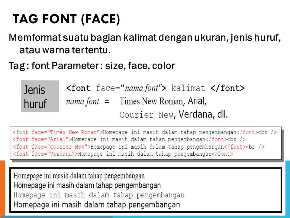 TAG FONT (FACE) Memformat suatu bagian kalimat dengan ukuran, jenis huruf, atau warna tertentu.