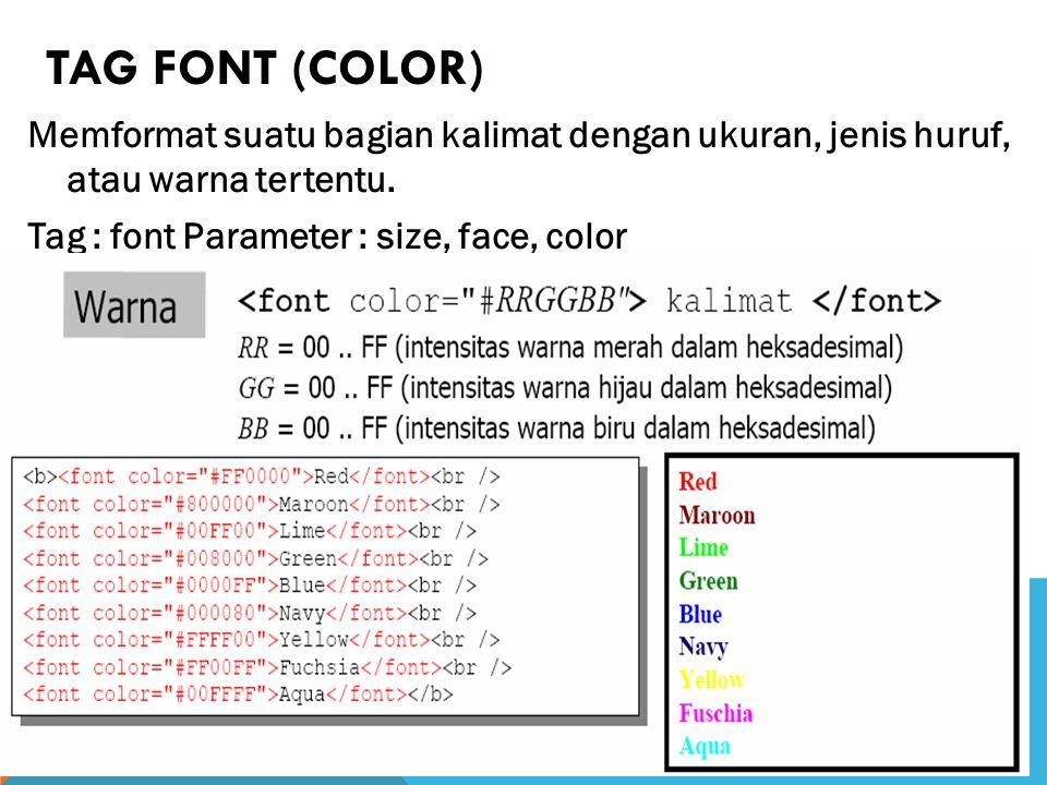 TAG FONT (COLOR) Memformat suatu bagian kalimat dengan ukuran, jenis huruf, atau warna tertentu.
